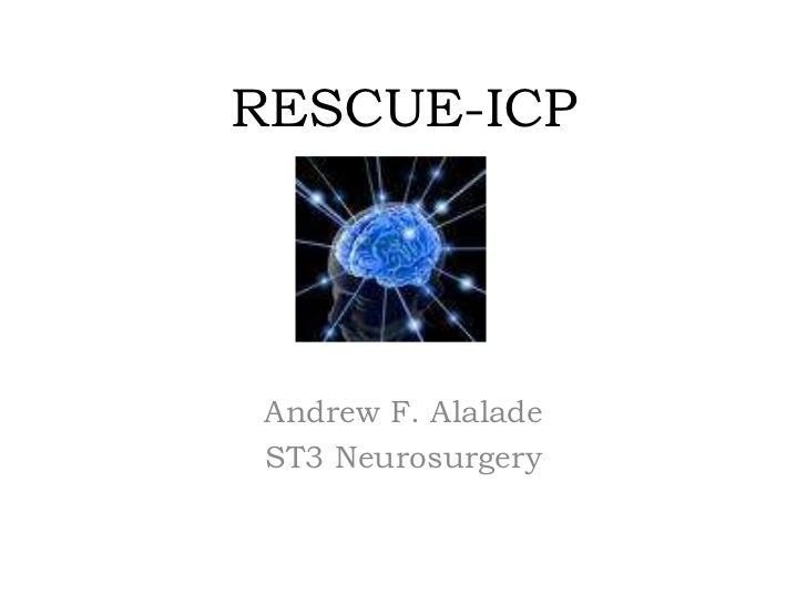 RESCUE-ICP<br />Andrew F. Alalade<br />ST3 Neurosurgery<br />