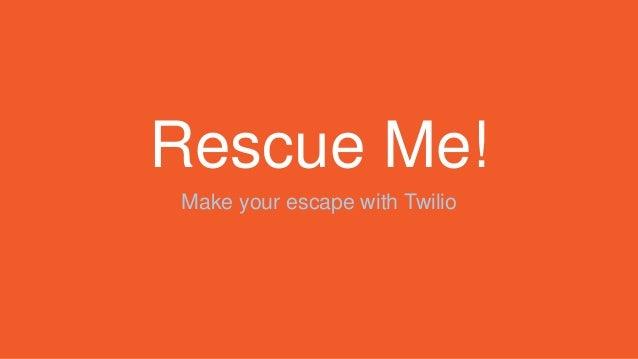 Rescue Me! Make your escape with Twilio