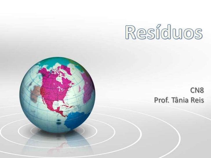 Resíduos<br />CN8<br />Prof. Tânia Reis<br />