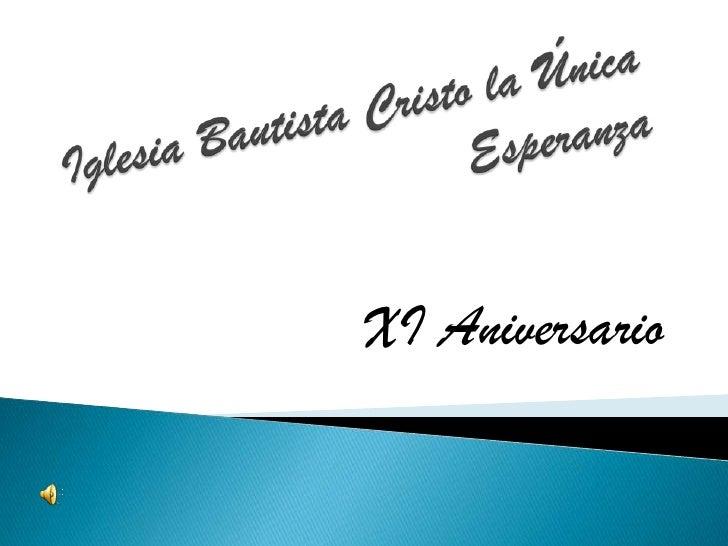 Iglesia Bautista Cristo la Única Esperanza<br />XI Aniversario<br />