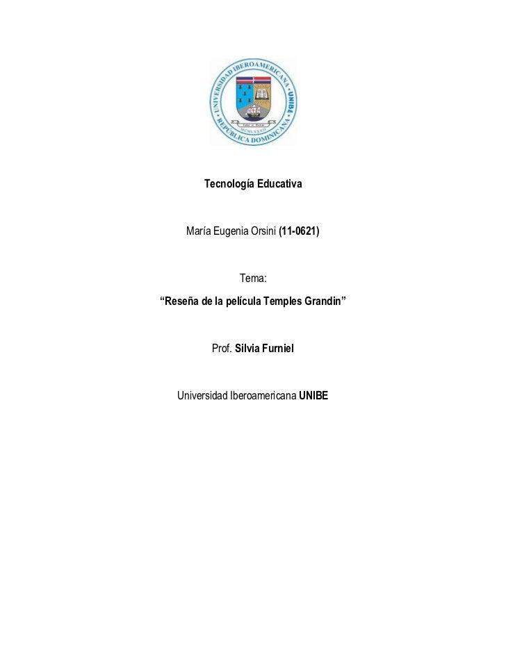 """Tecnología Educativa     María Eugenia Orsini (11-0621)                Tema:""""Reseña de la película Temples Grandin""""       ..."""