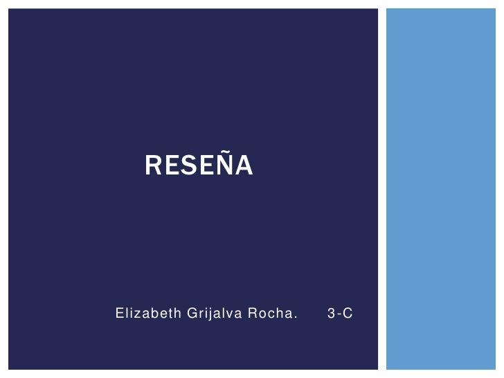 RESEÑAElizabeth Grijalva Rocha.   3 -C
