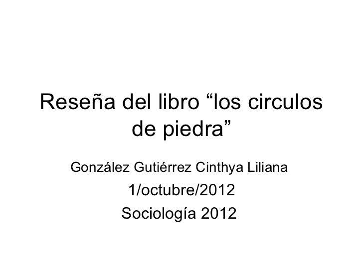 """Reseña del libro """"los circulos        de piedra""""   González Gutiérrez Cinthya Liliana           1/octubre/2012          So..."""