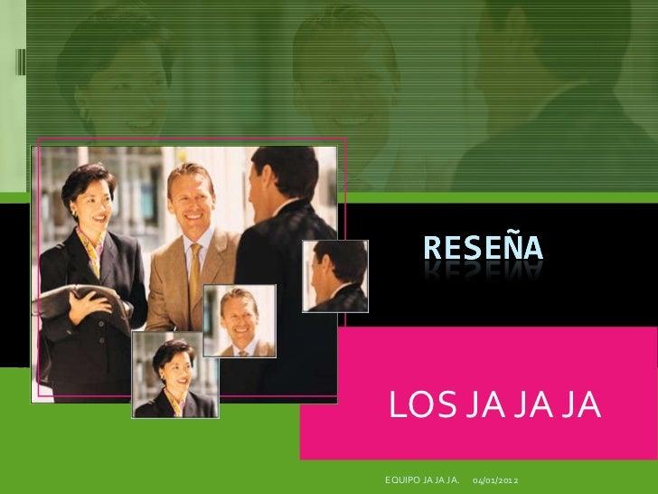 LOS JA JA JA 04/01/2012 EQUIPO JA JA JA.