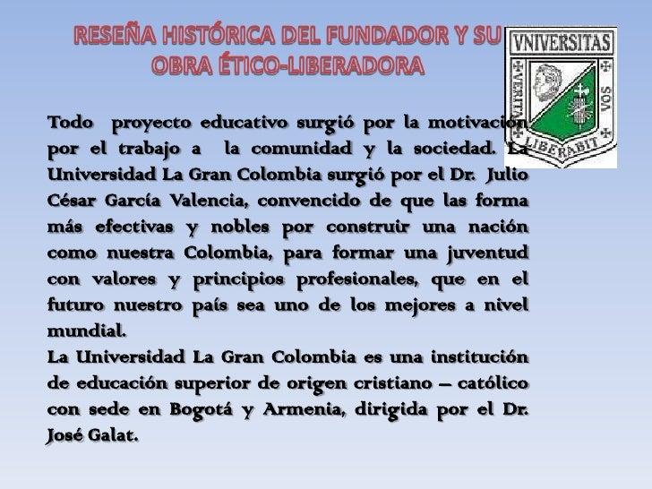RESEÑA HISTÓRICA DEL FUNDADOR Y SU OBRA ÉTICO-LIBERADORA<br /><br />Todo  proyecto educativo surgió por la motivación por...