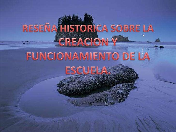 RESEÑA HISTORICA SOBRE LA CREACION Y FUNCIONAMIENTO DE LA ESCUELA.<br />