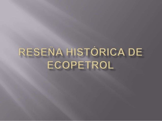  Los primeros registros de Ecopetrol seremontan con la conquista española, cuando lastropas de Gonzalo Jiménez de Quesada...
