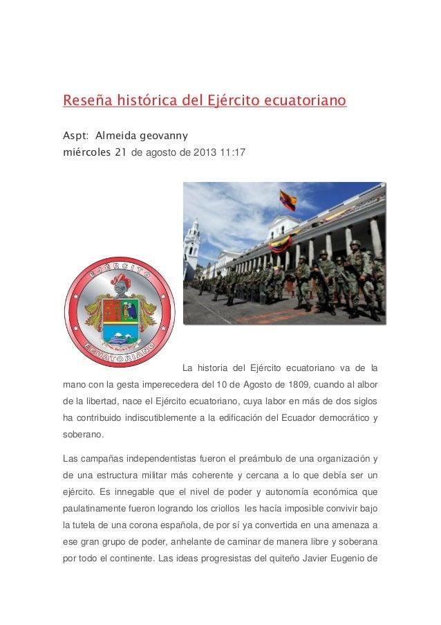 Reseña histórica del Ejército ecuatoriano Aspt: Almeida geovanny miércoles 21 de agosto de 2013 11:17 La historia del Ejér...
