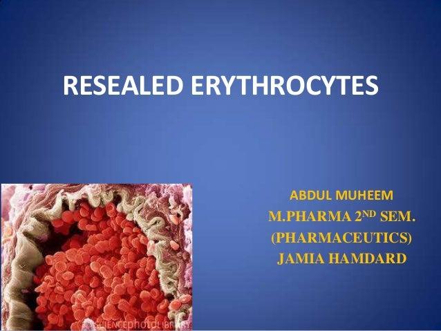 RESEALED ERYTHROCYTES               ABDUL MUHEEM             M.PHARMA 2ND SEM.             (PHARMACEUTICS)              JA...