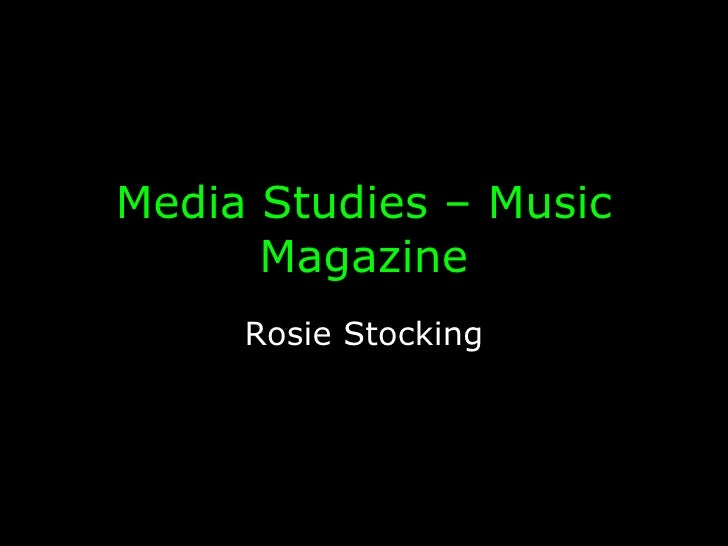 AS Media Studies:  Music Magazine Name:  Rosie Stocking School:  Harris City Academy Crystal Palace Centre No.:  14390 Can...