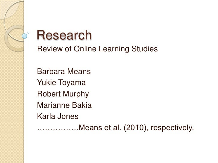 Research<br />Review of Online Learning Studies<br />Barbara Means<br />Yukie Toyama<br />Robert Murphy<br />Marianne...