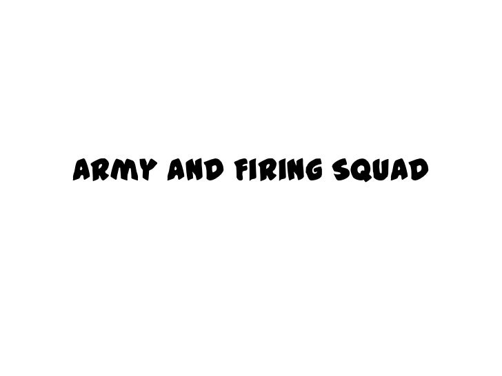 Army and Firing Squad<br />
