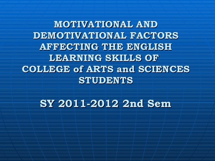 MOTIVATIONAL AND DEMOTIVATIONAL FACTORS AFFECTING THE ENGLISH LEARNING SKILLS OF  COLLEGE of ARTS and SCIENCES STUDENTS   ...