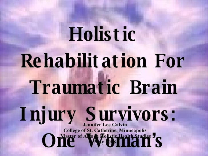 Holistic Rehabilitation For Traumatic Brain Injury Survivors: One Woman's Journey
