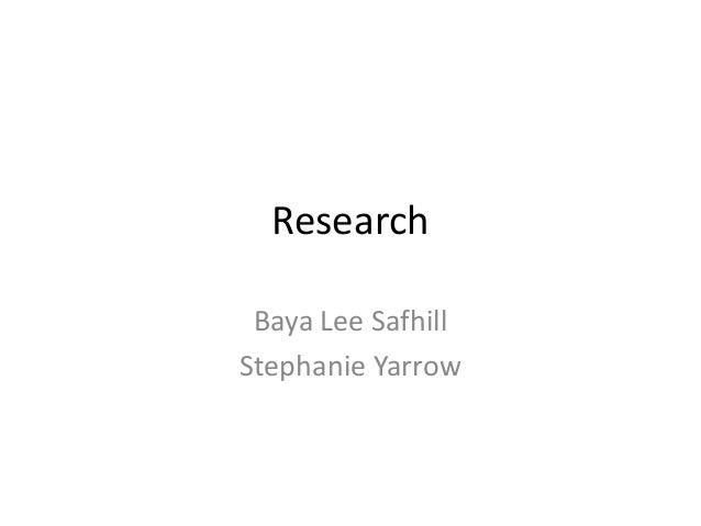 Research Baya Lee SafhillStephanie Yarrow