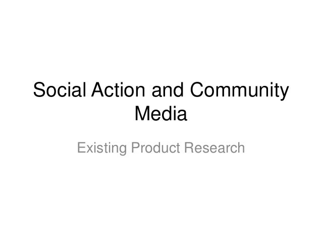Social Action and Community Media Existing Product Research
