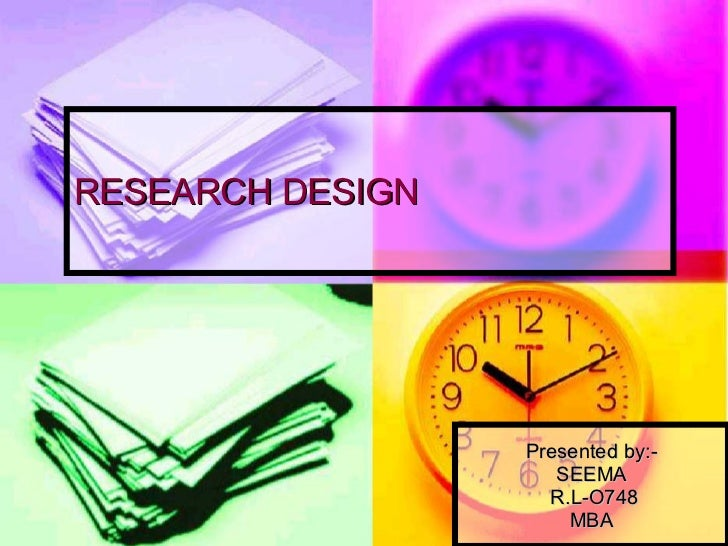 RESEARCH DESIGN Presented by:- SEEMA R.L-O748 MBA
