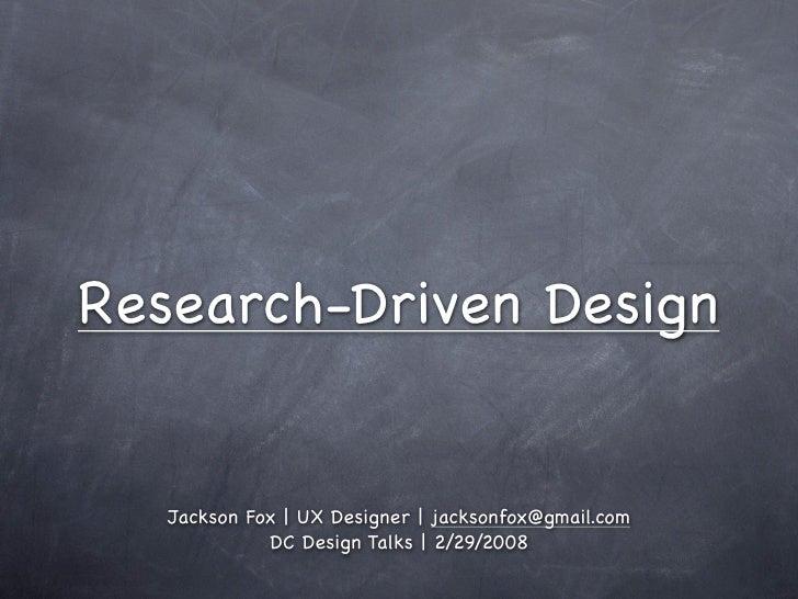 Research-Driven Design      Jackson Fox | UX Designer | jacksonfox@gmail.com              DC Design Talks | 2/29/2008