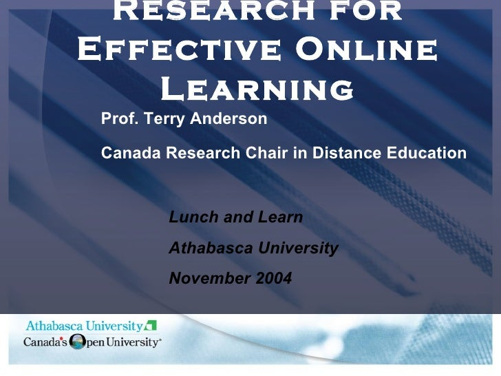 Research for Effective Online Learning Prof. Terry Anderson Canada Research Chair in Distance Education Lunch and Learn At...