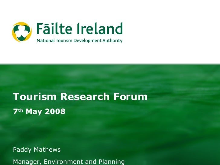 Tourism Research Forum 7 th  May 2008 Paddy Mathews Manager, Environment and Planning