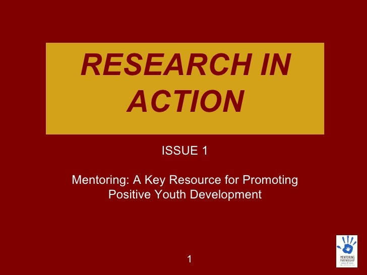 RESEARCH IN        ACTION                    ISSUE 1  Mentoring: A Key Resource for Promoting Positive               Youth...