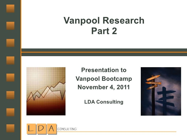 Vanpool Research Part 2 Presentation to Vanpool Bootcamp November 4, 2011 LDA Consulting