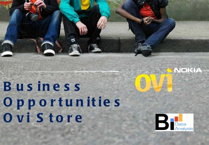 <ul><li>Business Opportunities  </li></ul><ul><li>Ovi Store </li></ul>
