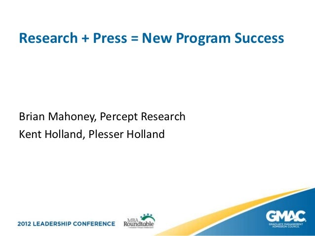 Research + Press = New Program Success 2012 GMAC Leadership Conference
