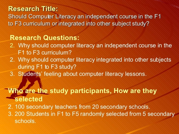 Research Title:   Should Computer Literacy an independent course in the F1 to F3 curriculum or integrated into other subje...
