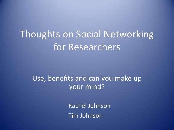 Thoughts on Social Networkingfor Researchers<br />Use, benefits and can you make up your mind?<br />Rachel Johnson<br />Ti...