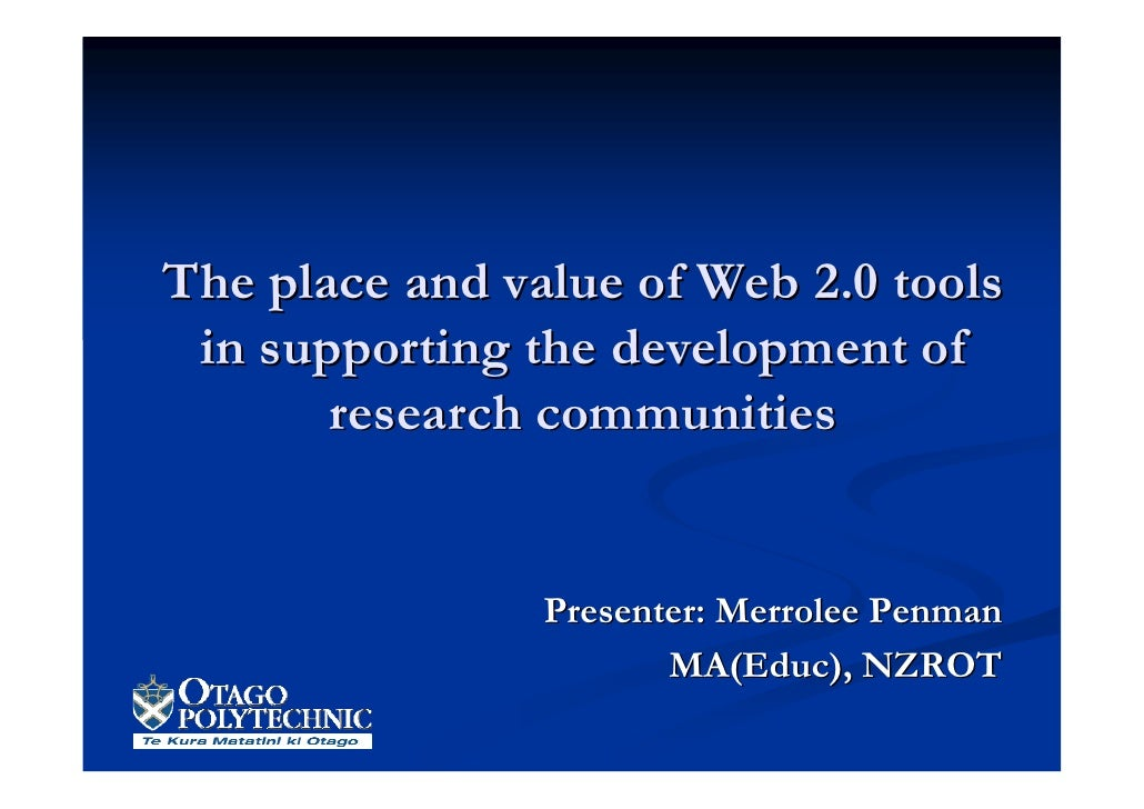 The place and value of Web 2.0 tools  in supporting the development of        research communities                   Prese...