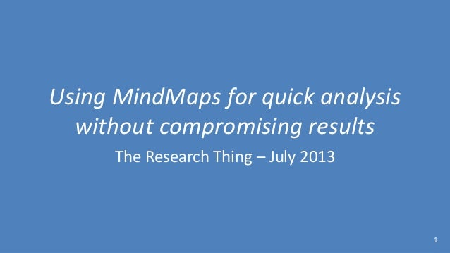 Using MindMaps for quick analysis without compromising results The Research Thing – July 2013 1