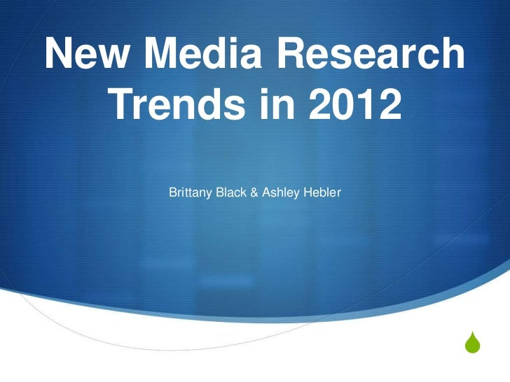 New Media Research  Trends in 2012     Brittany Black & Ashley Hebler                                      S