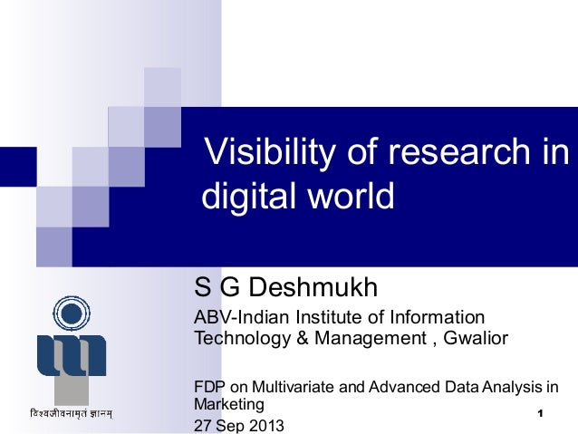 Visibility of research in digital world S G Deshmukh ABV-Indian Institute of Information Technology & Management , Gwalior...