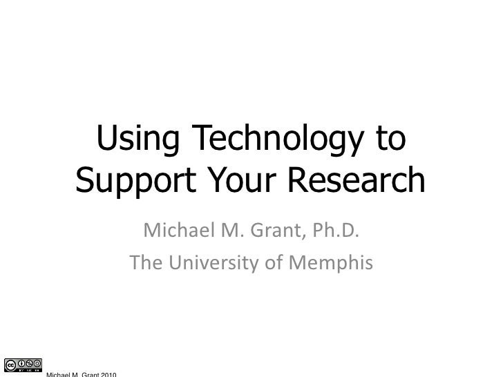 Using Technology to Support Your Research<br />Michael M. Grant, Ph.D.<br />The University of Memphis<br />Michael M. Gran...