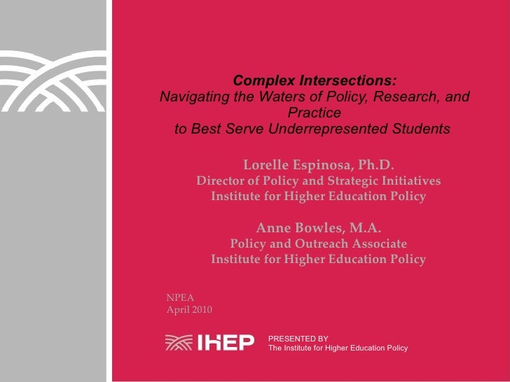 Research, Policy & Evaluation: Complex Intersections: Navigating the Waters of Policy, Research and Practices to Best Serve Underrepresented Students