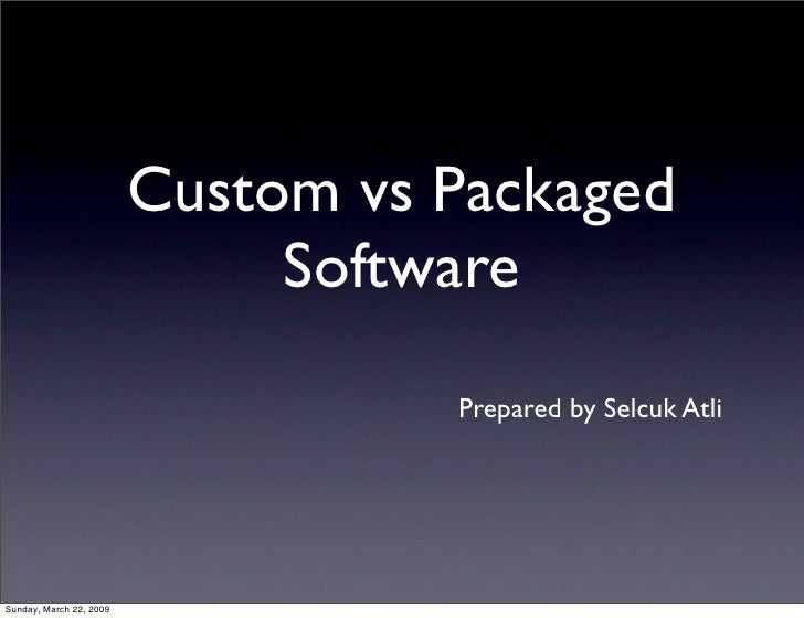 Custom vs Packaged                               Software                                    Prepared by Selcuk Atli     S...