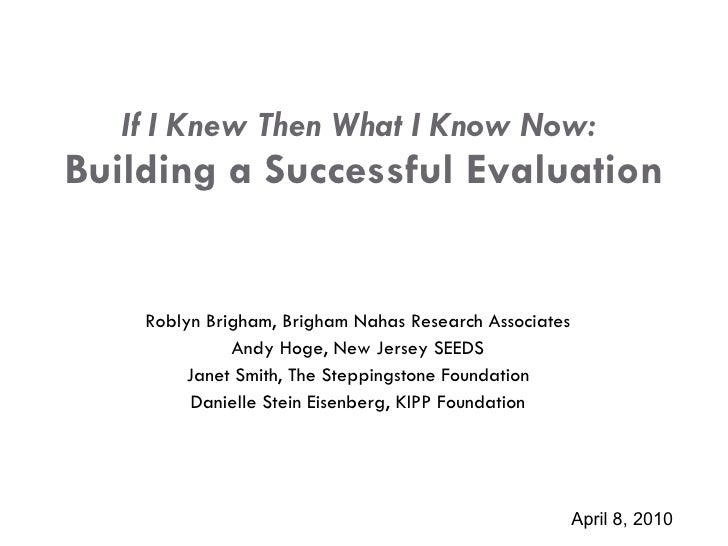 If I Knew Then What I Know Now:  Building a  Successful  Evaluation Roblyn Brigham, Brigham Nahas Research Associates Andy...
