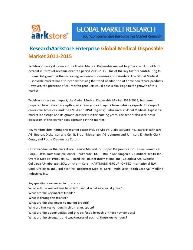 ResearchAarkstore Enterprise Global Medical DisposableMarket 2011-2015TechNavios analysts forecast the Global Medical Disp...