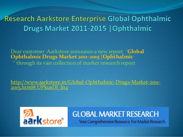 "Dear customer Aarkstore announce a new report ""GlobalOphthalmic Drugs Market 2011-2015 