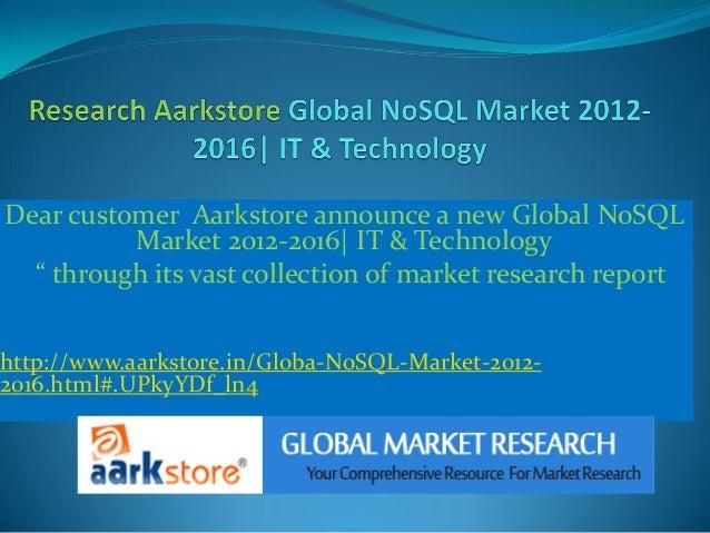 "Dear customer Aarkstore announce a new Global NoSQL          Market 2012-2016| IT & Technology  "" through its vast collect..."