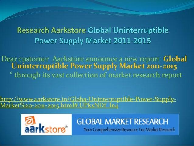 "Dear customer Aarkstore announce a new report Global   Uninterruptible Power Supply Market 2011-2015  "" through its vast c..."