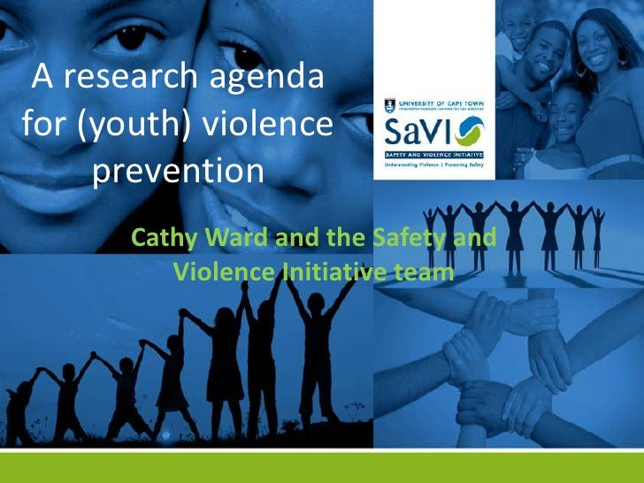 A research agendafor (youth) violence     prevention      Cathy Ward and the Safety and         Violence Initiative team