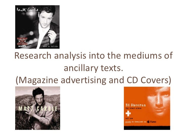 Research analysis into the mediums of           ancillary texts.(Magazine advertising and CD Covers)