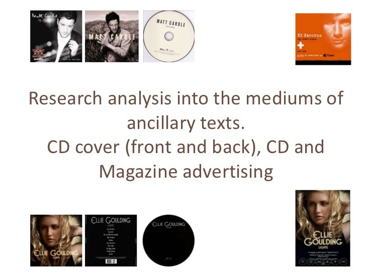 Research analysis into the mediums of           ancillary texts.  CD cover (front and back), CD and        Magazine advert...