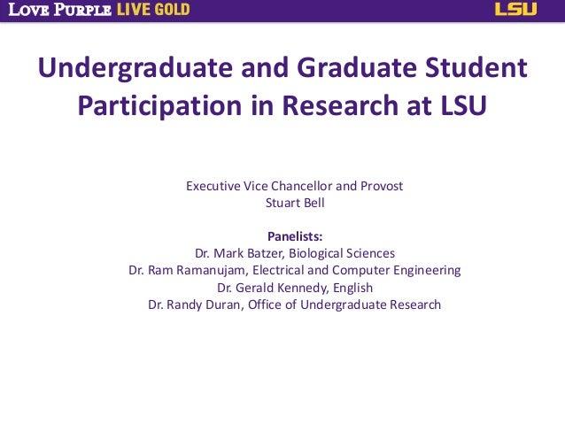 Undergraduate and Graduate StudentParticipation in Research at LSUExecutive Vice Chancellor and ProvostStuart BellPanelist...
