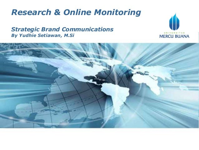 Research & Online Monitoring Strategic Brand Communications By Yudhie Setiawan, M.Si  Page 1