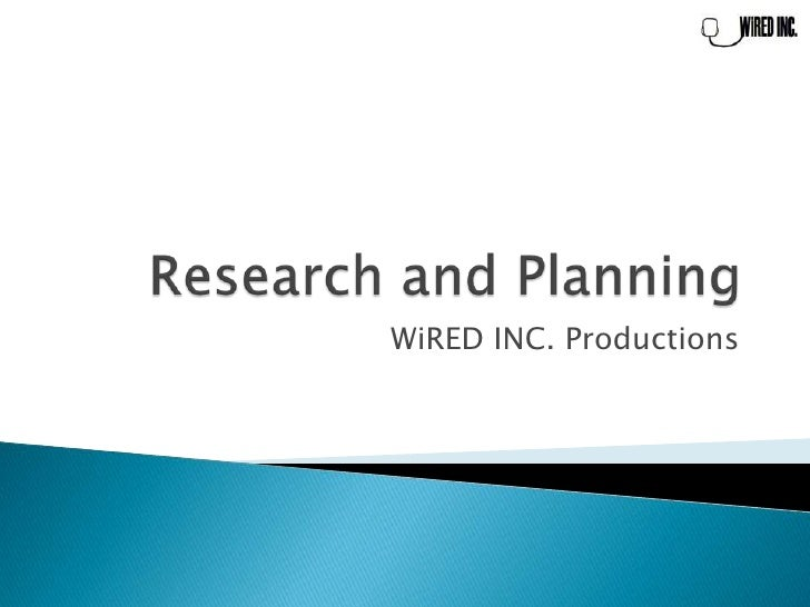 Research and Planning<br />WiRED INC. Productions<br />