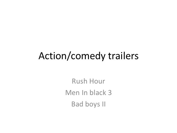 Action/comedy trailers      Rush Hour     Men In black 3      Bad boys II