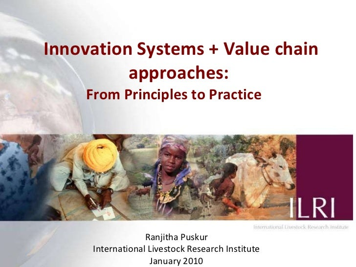 Innovation Systems + Value chain approaches :  From Principles to Practice  Ranjitha Puskur International Livestock Resear...
